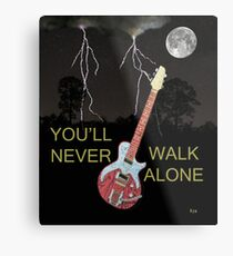 YOULL NEVER WALK ALONE Metal Print