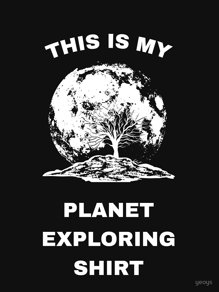 This Is My Planet Exploring Shirt - Exoplanet von yeoys