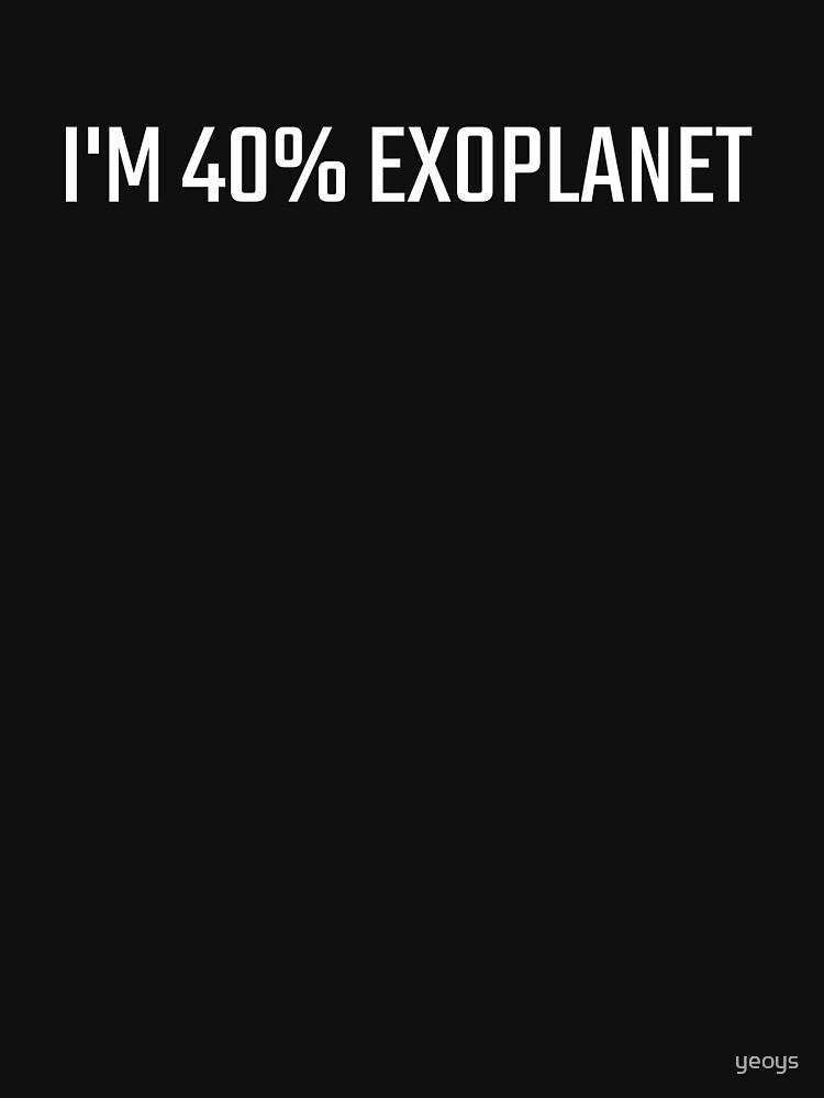 I'm 40 Percent Exoplanet - Exoplanet by yeoys