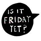 «Is It Friday Yet Party Freak Art» de baray7