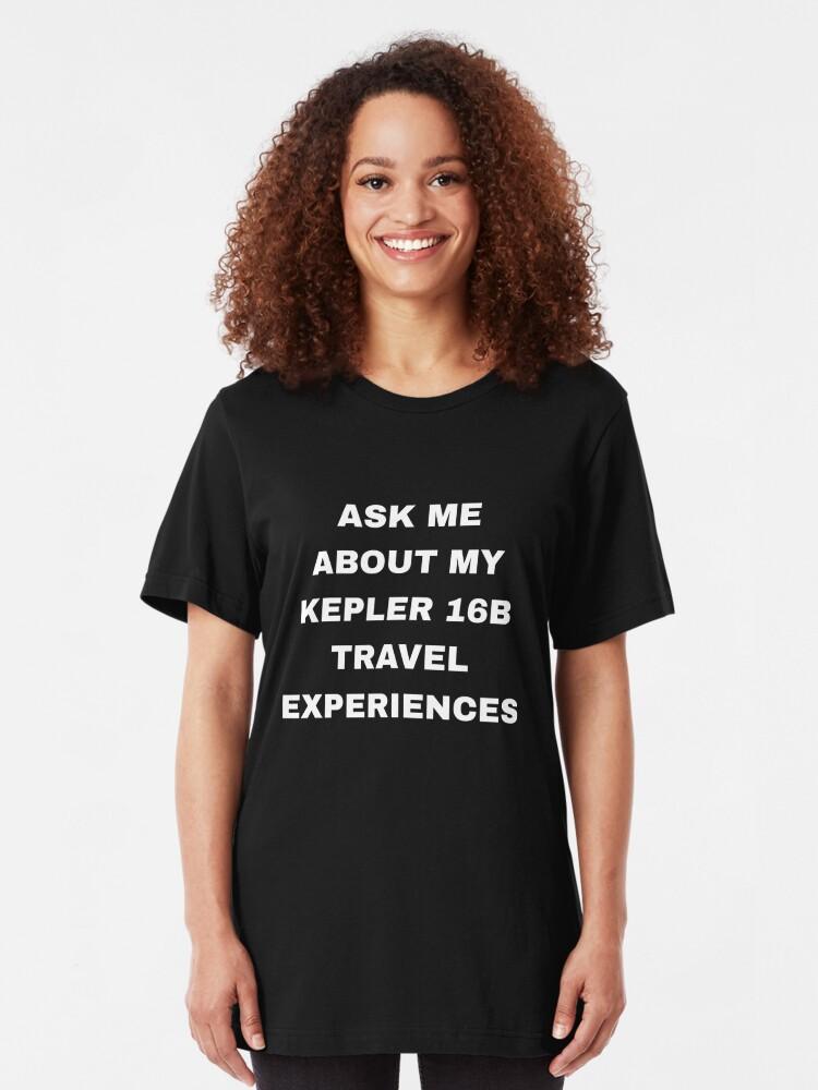 Alternative Ansicht von Ask Me About My Kepler 16b Experiences - Exoplanet Slim Fit T-Shirt