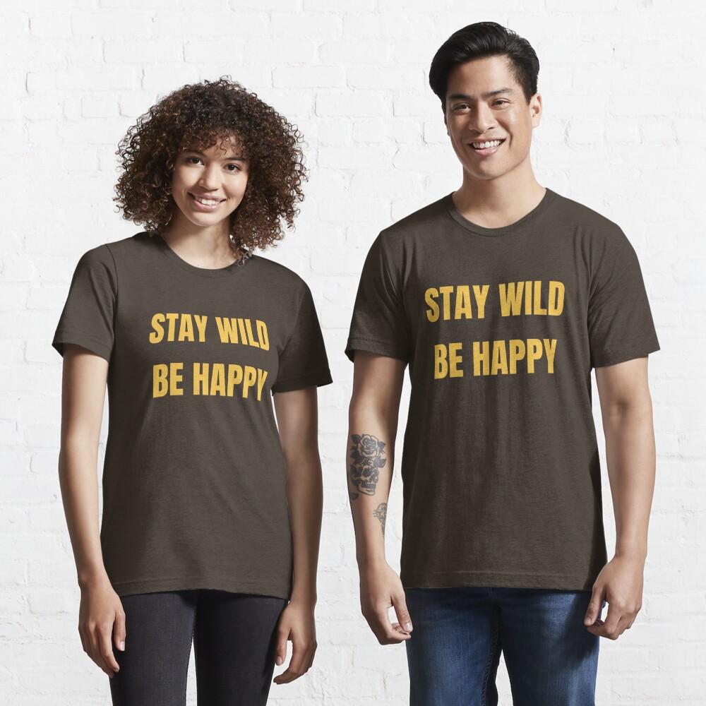 Stay Wild Be Happy - Funny Safari Explorer Essential T-Shirt