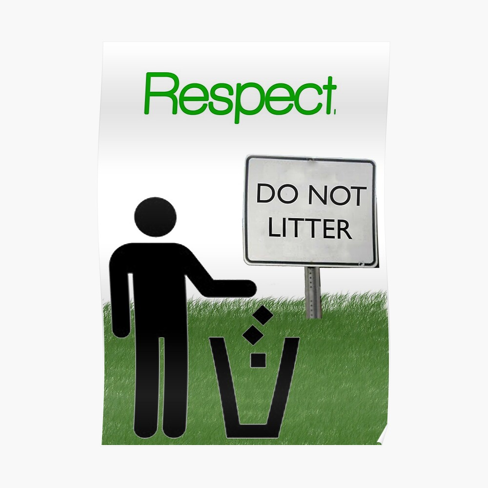 Quot Respect Do Not Litter Quot Poster By Jrlees1 Redbubble