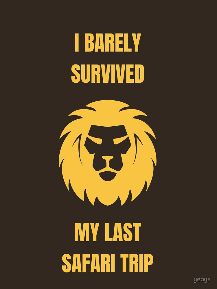 I Barely Survived My Last Safari Trip - Funny Safari von yeoys
