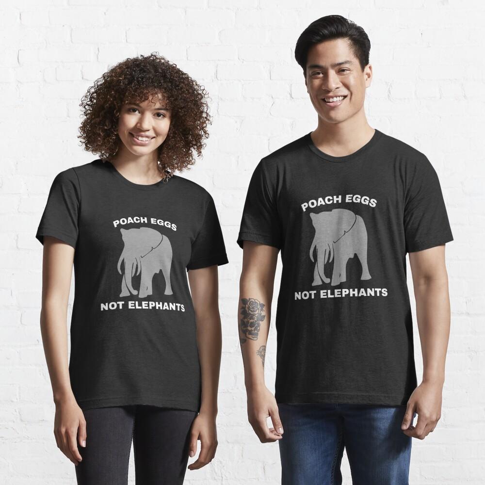 Poach Eggs Not Elephants - Stop Poaching Essential T-Shirt
