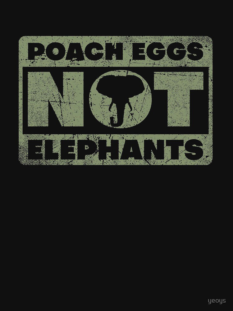 Poach Eggs Not Elephants - Stop Poaching von yeoys