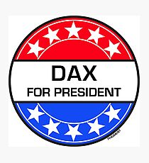 DAX FOR PRESIDENT Photographic Print