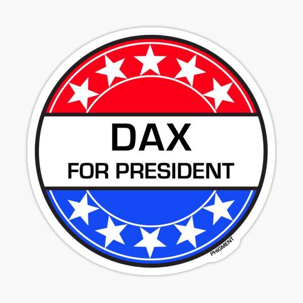 DAX FOR PRESIDENT Sticker