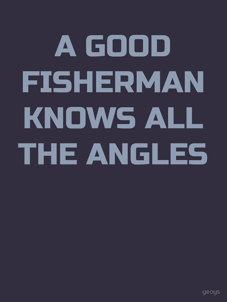 A Good Fisherman Knows All The Angles - Fishing Trip von yeoys