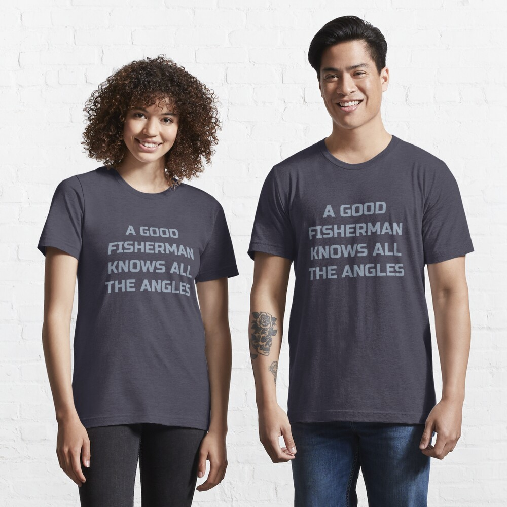 A Good Fisherman Knows All The Angles - Fishing Trip Essential T-Shirt