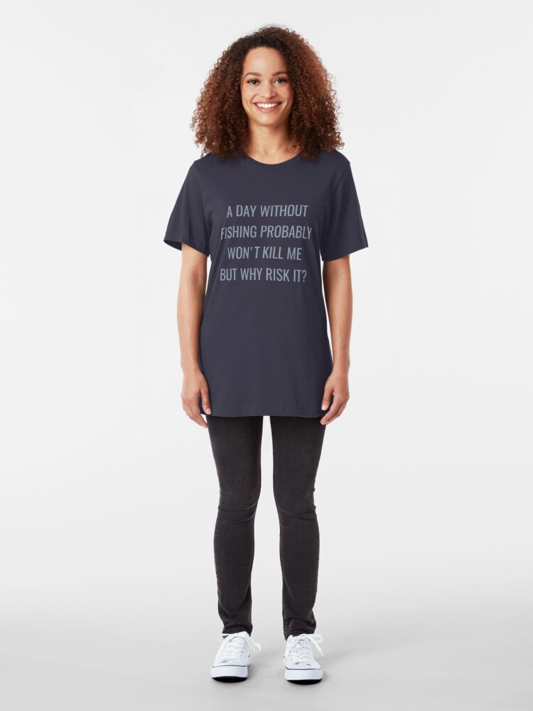Alternative Ansicht von A Day Without Fishing Probably Won't Kill Me - Funny Fishing Slim Fit T-Shirt