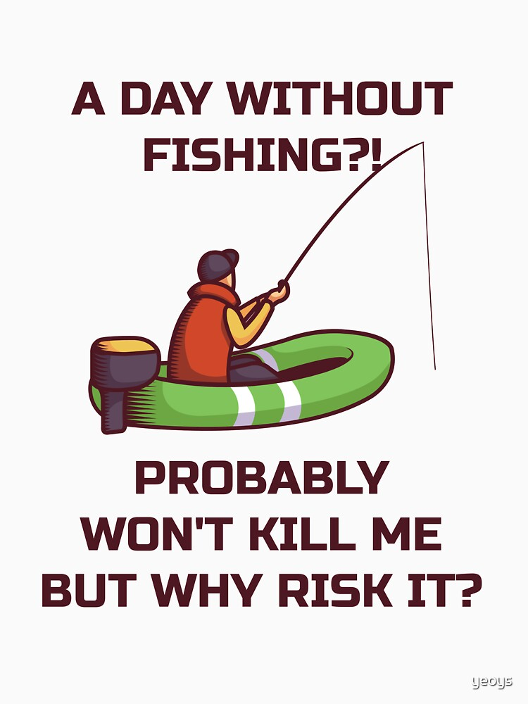 A Day Without Fishing Probably Won't Kill Me - Lake Fishing von yeoys