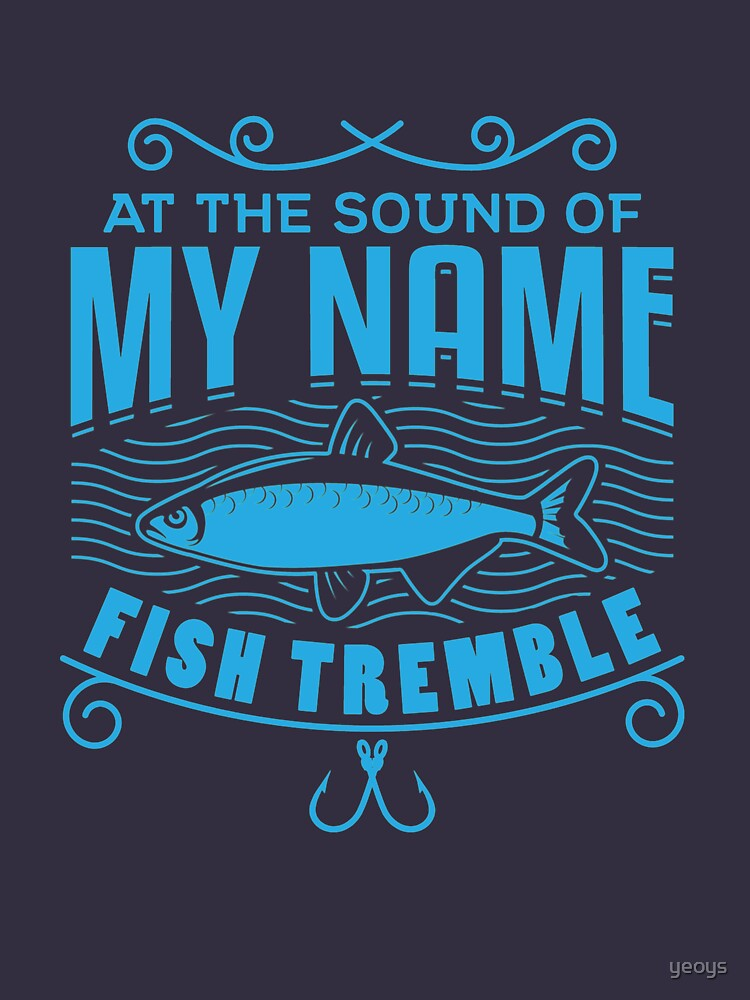 At The Sound Of My Name Fish Tremble - Funny Fishing von yeoys