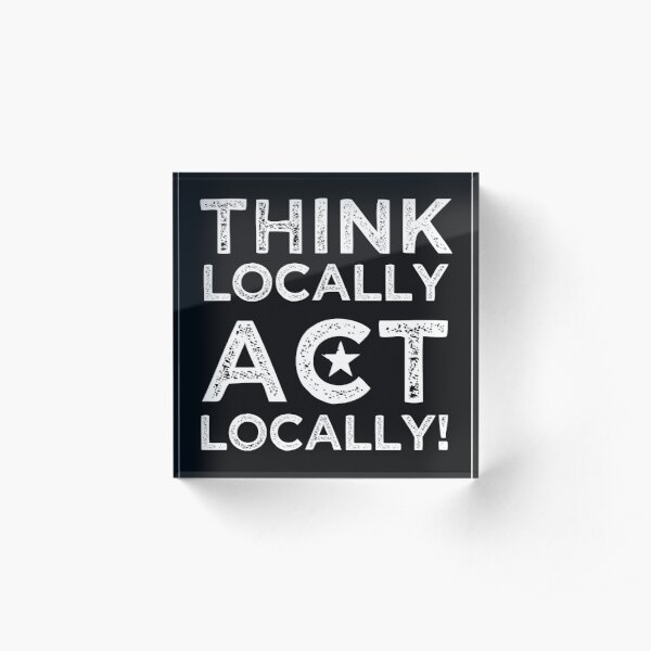 Think Locally, Act Locally Acrylic Block