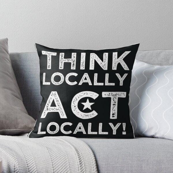 Think Locally, Act Locally Throw Pillow