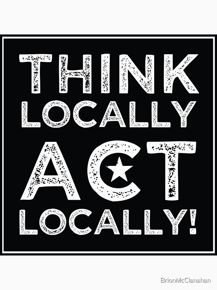 Think Locally, Act Locally by BrionMcClanahan