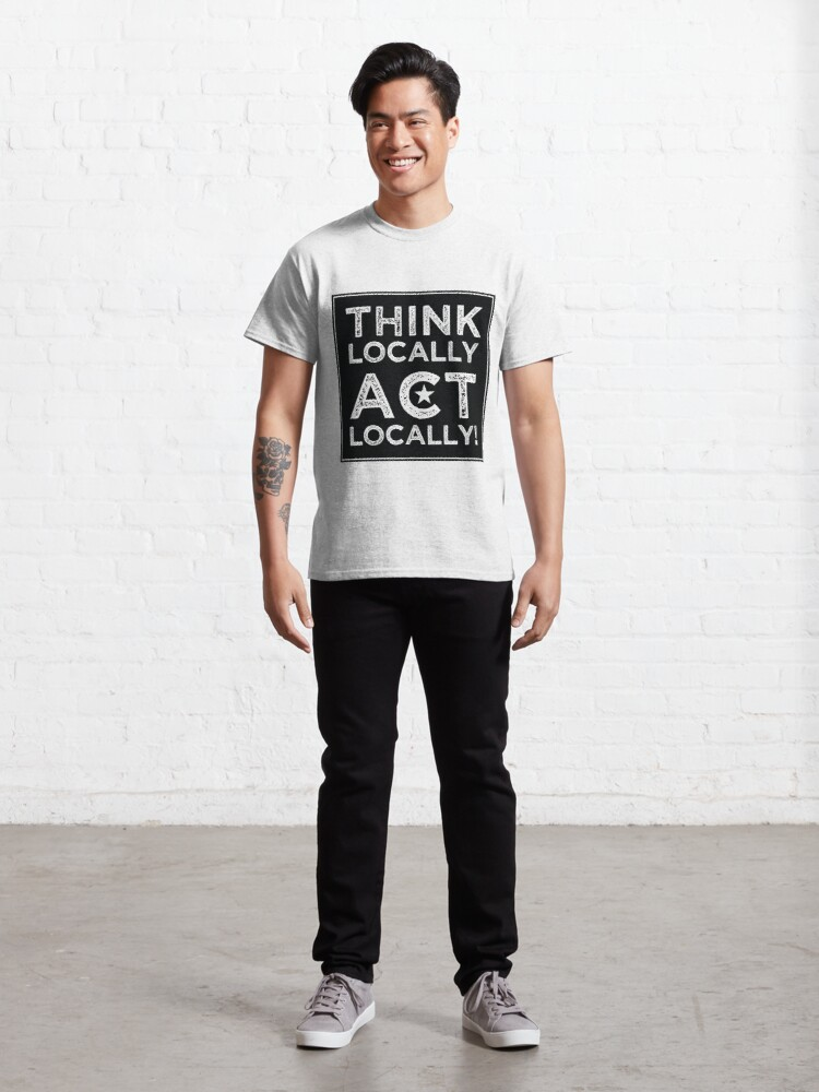 Alternate view of Think Locally, Act Locally Classic T-Shirt