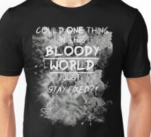 Could one thing in this bloody world stay fixed? Unisex T-Shirt