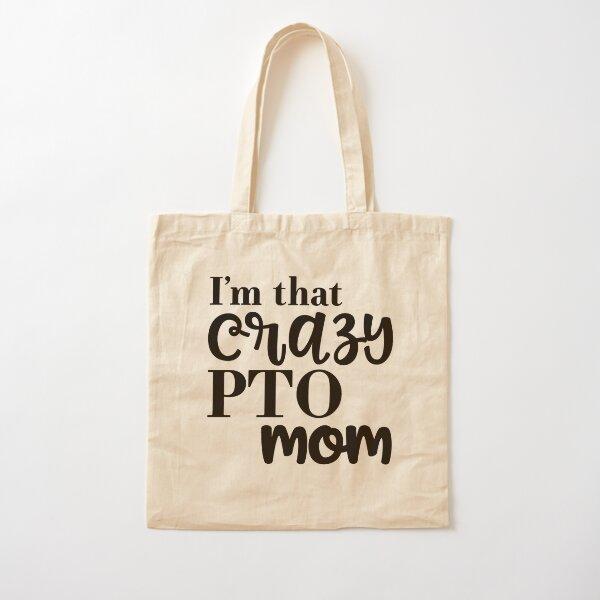 I'm that crazy PTO mom. Cotton Tote Bag