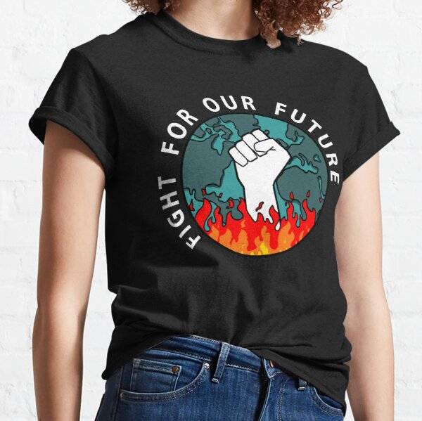 Fight for our future. Act against climate change Classic T-Shirt