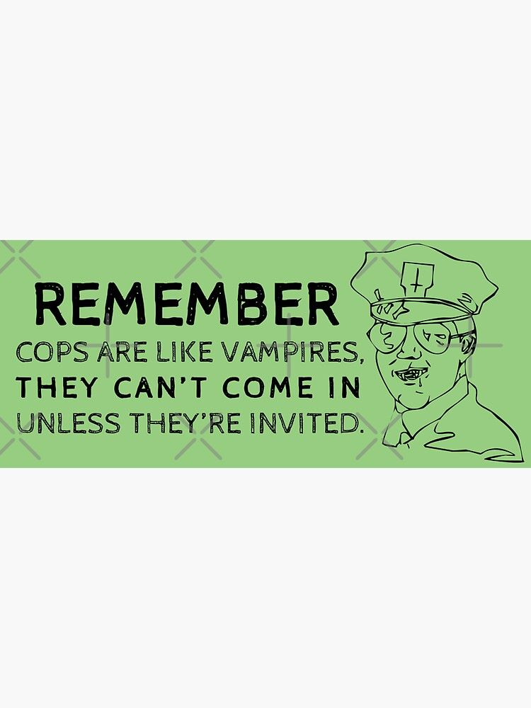 cops are like vampires | know your rights by craftordiy