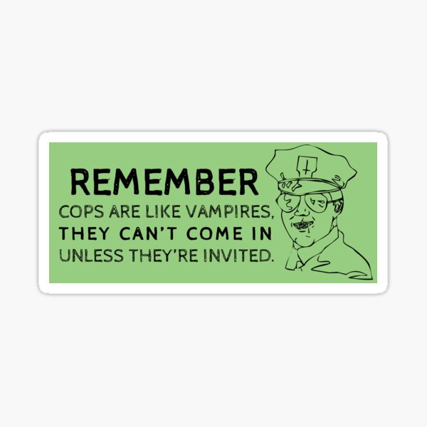 cops are like vampires | know your rights Sticker