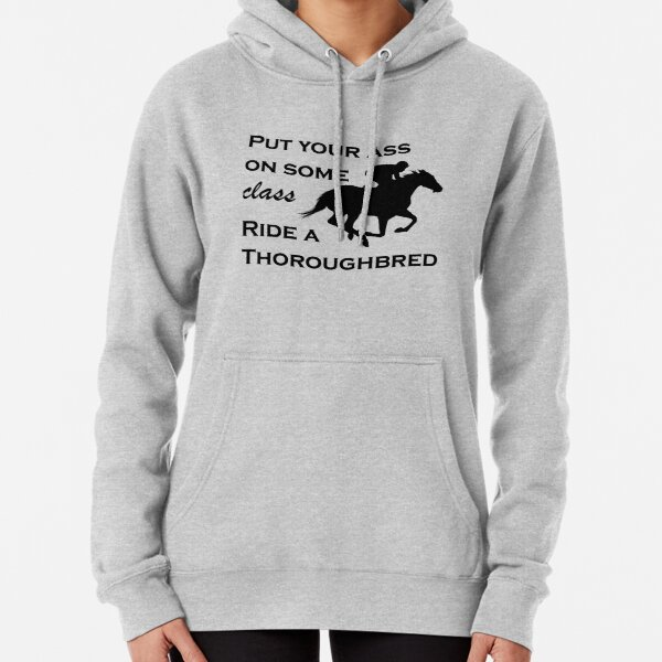 Put Your Ass On Some Class, Ride a Thoroughbred Pullover Hoodie