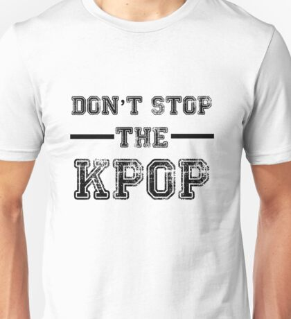 Don't Stop the KPOP  Unisex T-Shirt