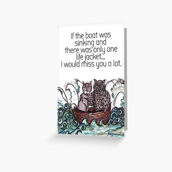 Sinking boat sentiments Greeting Card