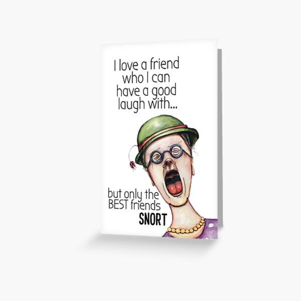 Best friends snort when they laugh Greeting Card