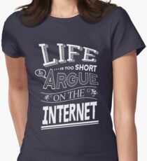 Life is too short to argue on the internet Women's Fitted T-Shirt