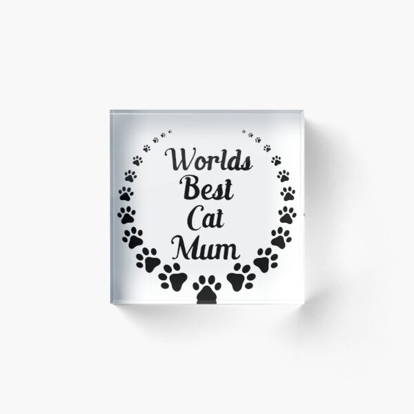 World's Best Cat Mum (black text) Acrylic Block
