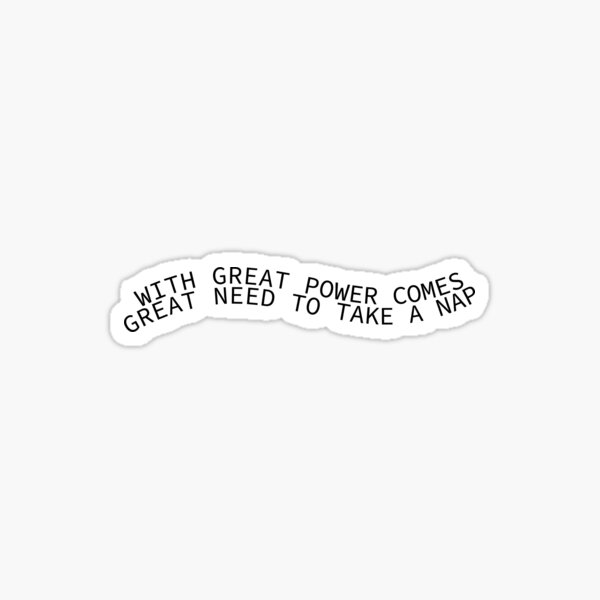 With Great Power Comes Great Need To Take A Nap Sticker