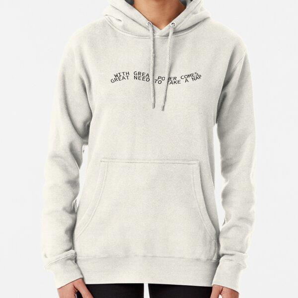 With Great Power Comes Great Need To Take A Nap Pullover Hoodie