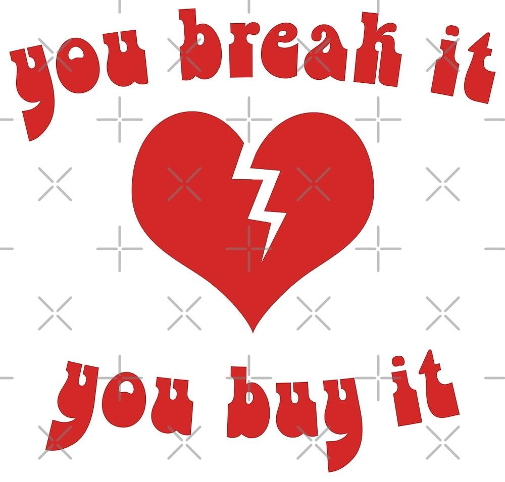 You Break It, You Buy It by xanaduriffic