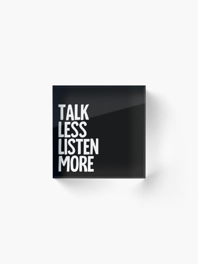 Alternate view of Talk Less, Listen More Acrylic Block