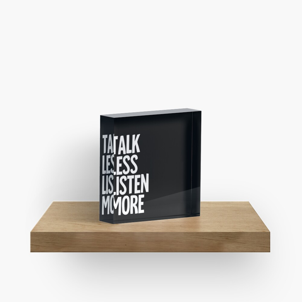 Talk Less, Listen More Acrylic Block