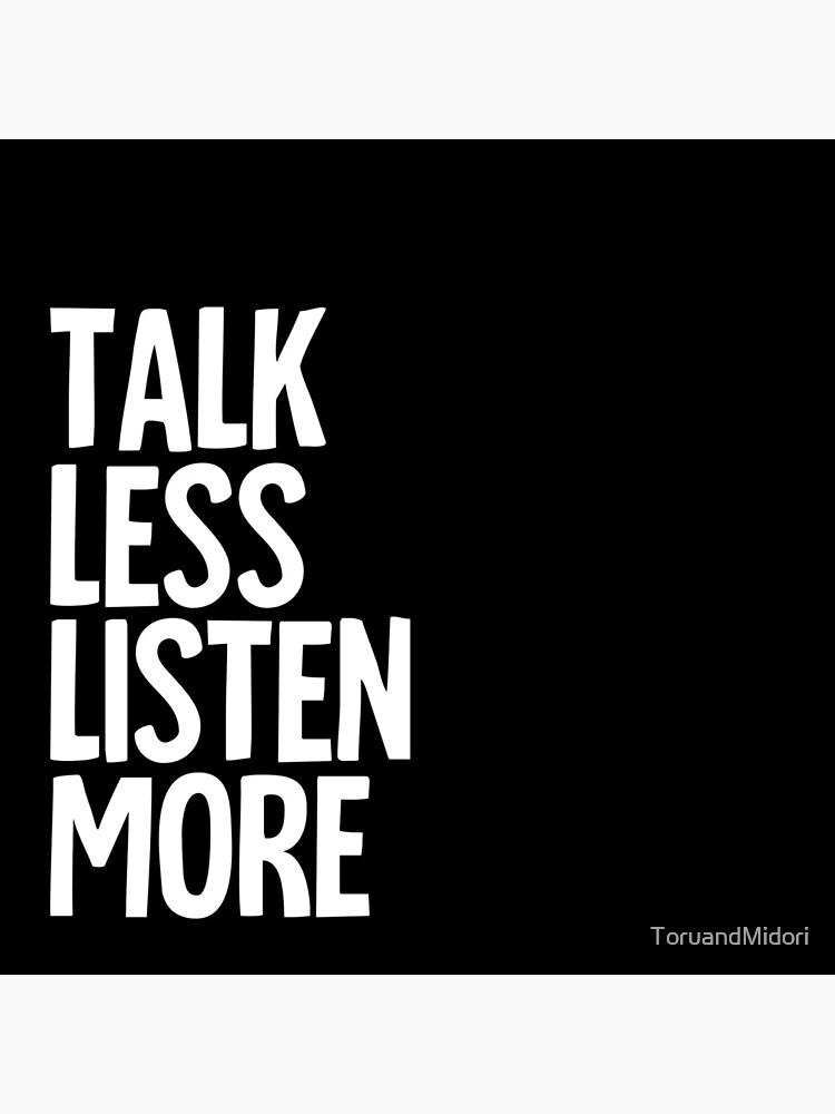 Talk Less, Listen More by ToruandMidori