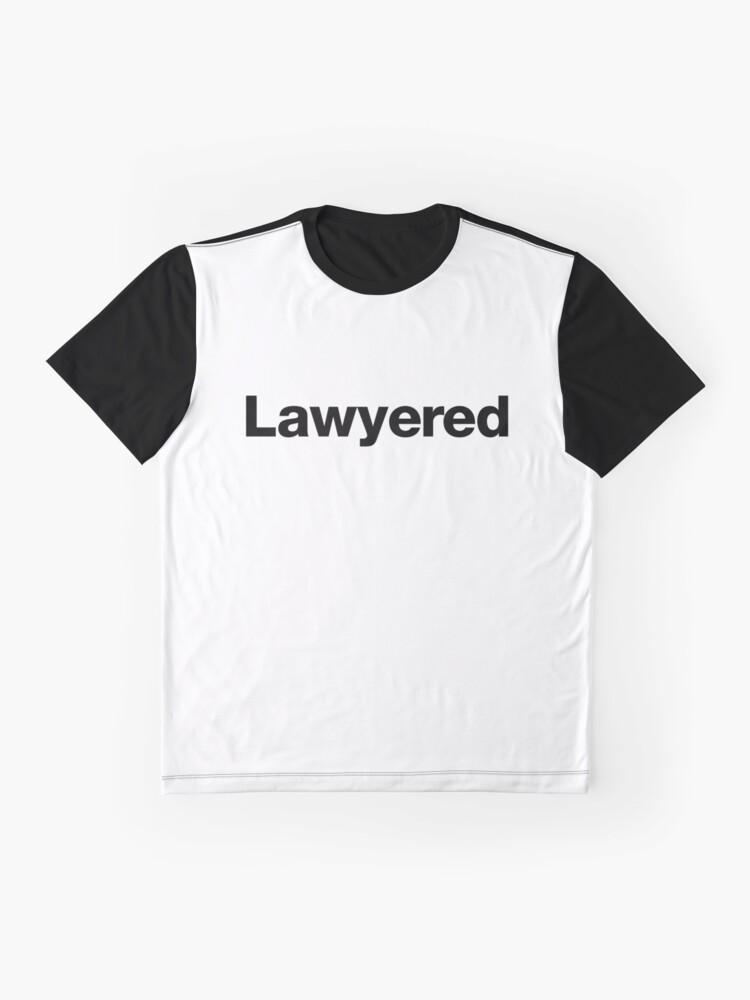 Alternative Ansicht von Lawyered - Um ein Argument so gründlich zu gewinnen, gibt es keine Chance auf Widerlegung Grafik T-Shirt
