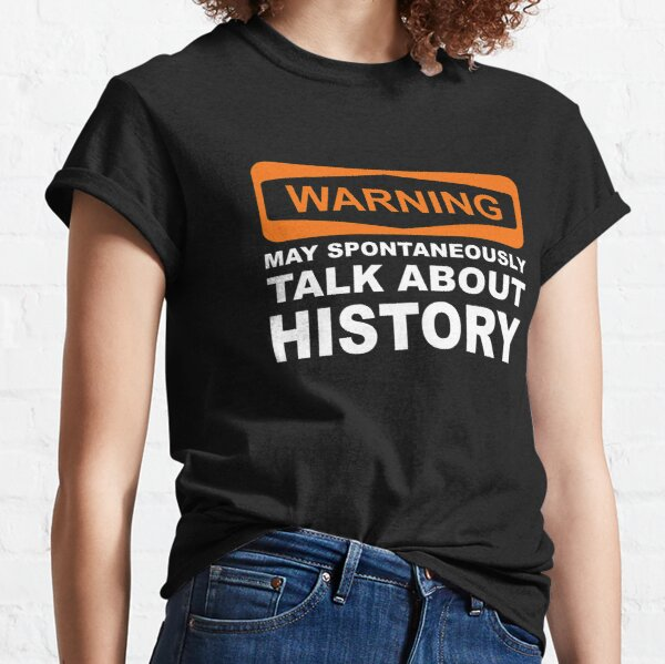Warning May Spontaneously Talk About History  Classic T-Shirt