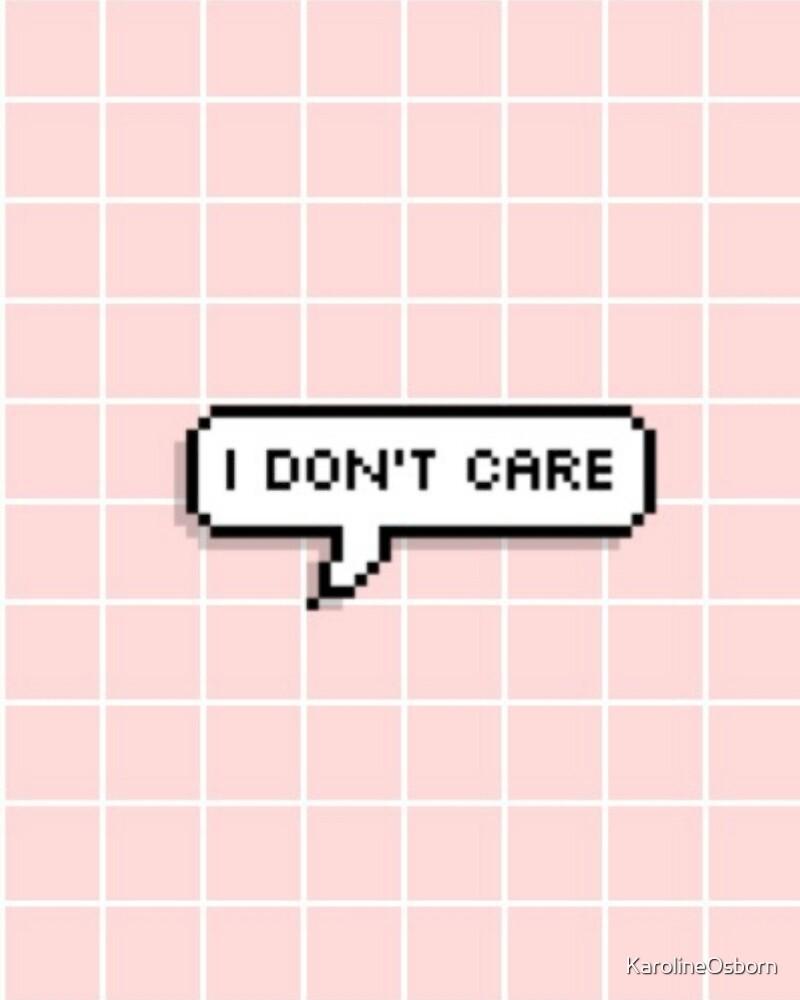 I don't care by KarolineOsborn
