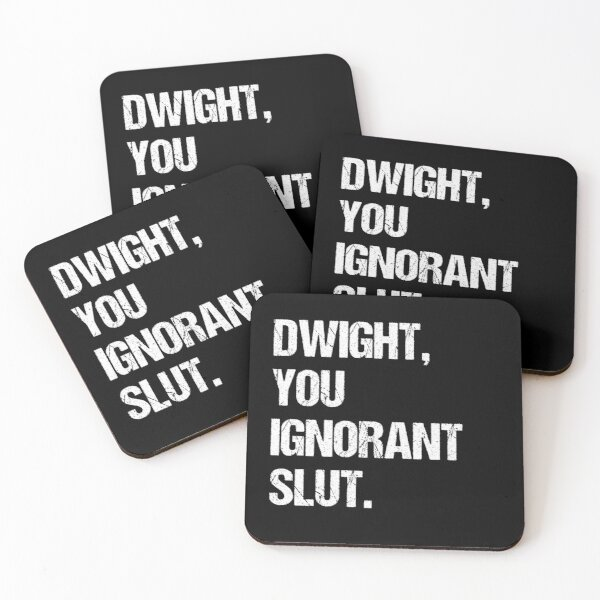 DWIGHT YOU IGNORANT SLUT Coasters (Set of 4)