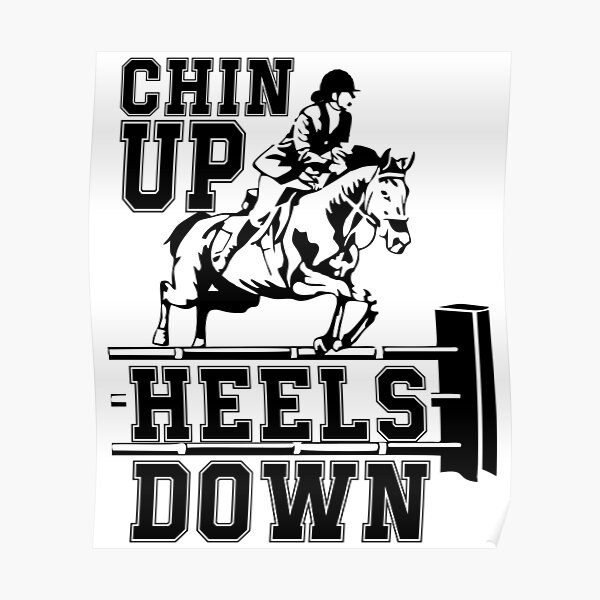 Chin up Heels Down horse jumping Equestrian gift for women Poster