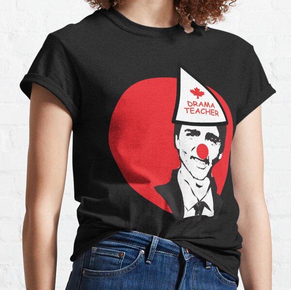 Faites de Trudeau un professeur de théâtre, rendez le Canada encore meilleur! MCGA #Trudeau Out Trudeau, le clown du Canada #peoplekind HD MAGASIN EN LIGNE DE HAUTE QUALITÉ T-shirt classique