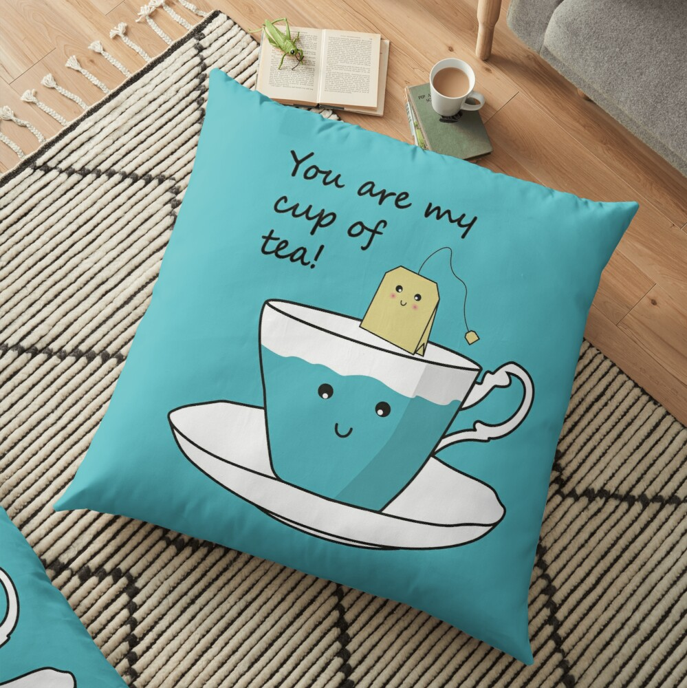 You Are My Cup Of Tea Floor Pillow