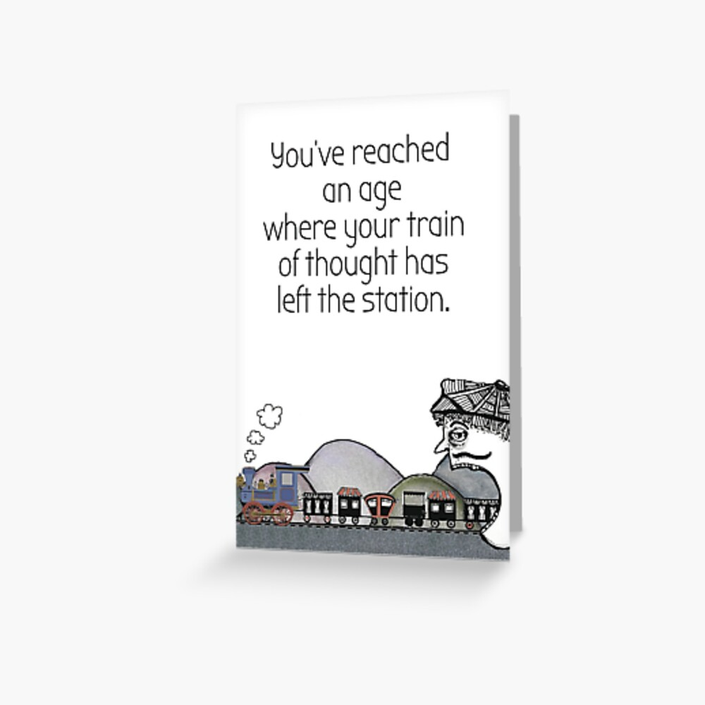 Your train of thought has left the station Greeting Card