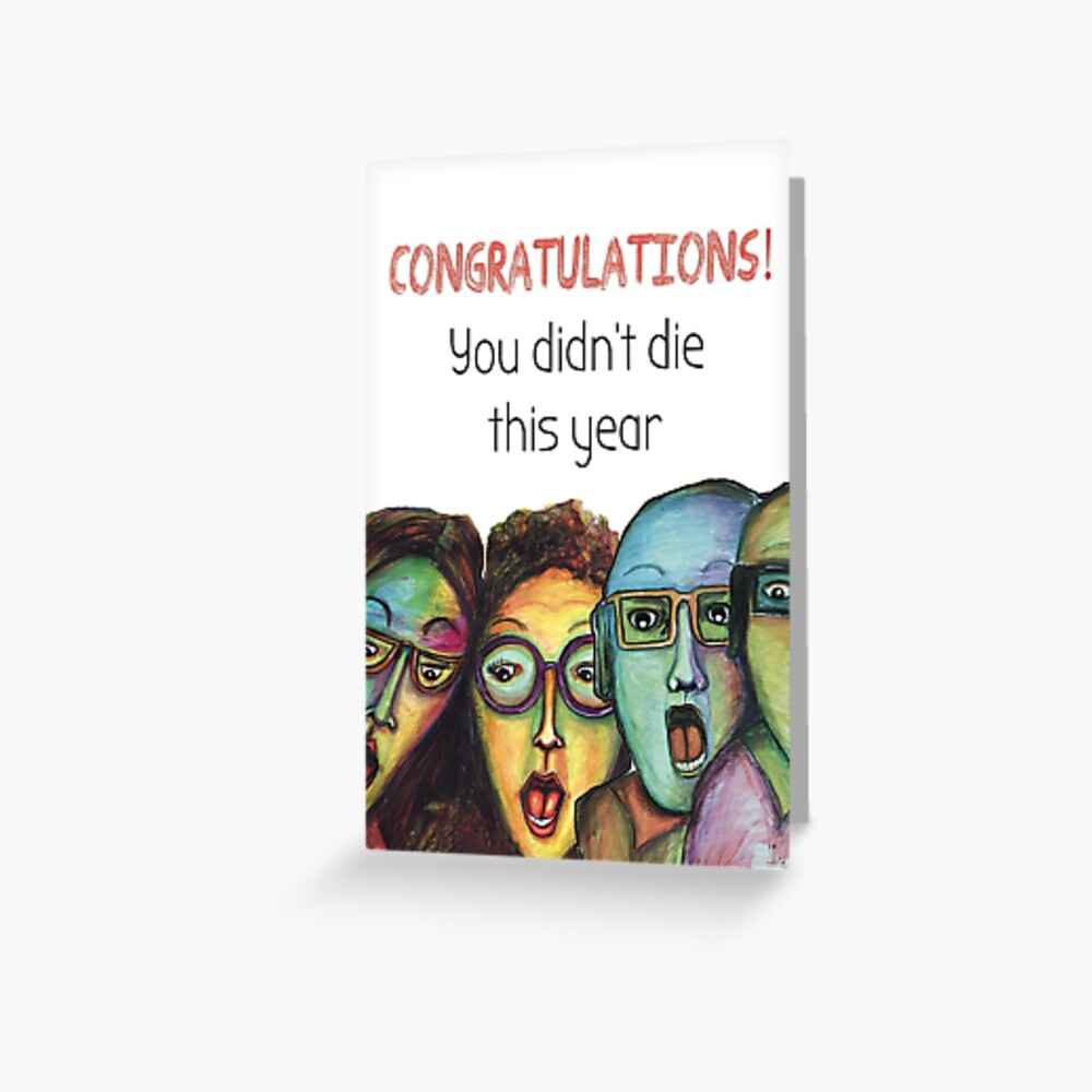 Congratulations you didn't die this year Greeting Card