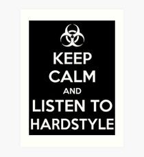 Keep Calm and Listen to Hardstyle Art Print