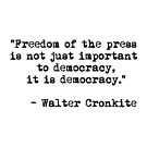Freedom of the press is not just important to democracy, it is democracy. by Thelittlelord