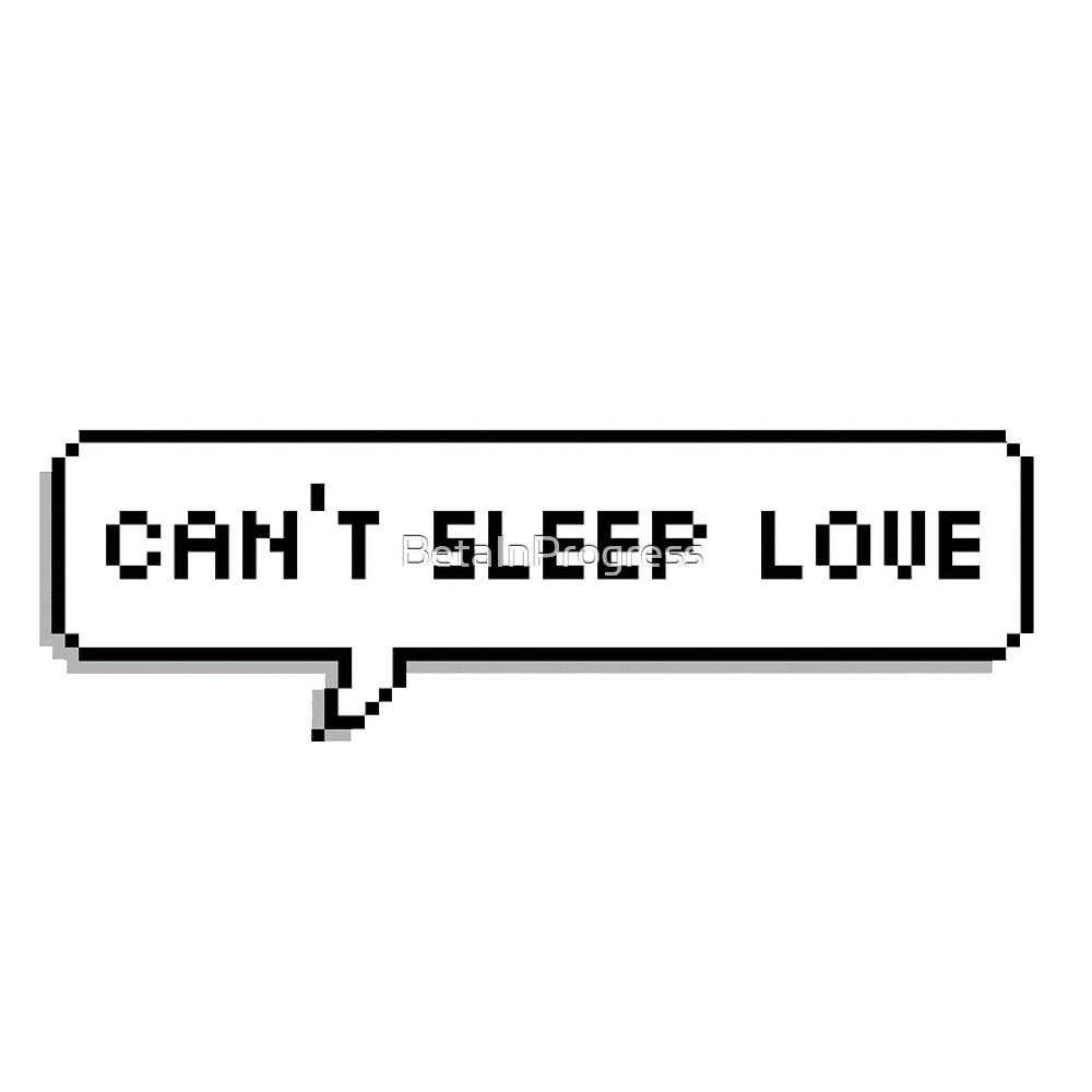 Can't Sleep Love Speech Bubble by BetaInProgress
